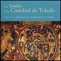 LOS TEXTILES DE LA CATEDRAL DE TOLEDO: TAPICES, REPOSTEROS, ESTANDARTES Y PAÑOS: Susana ...