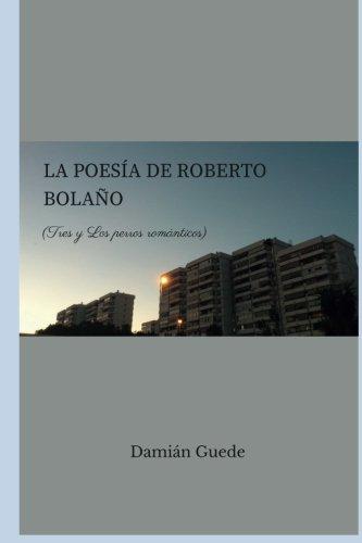 9788415671497: La poesía de Roberto Bolaño: Tres y Los perros románticos (Spanish Edition)