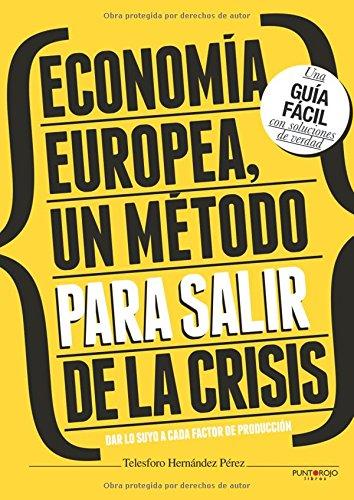 9788415679691: Economía Europea, Un Método Para Salir De La Crisis