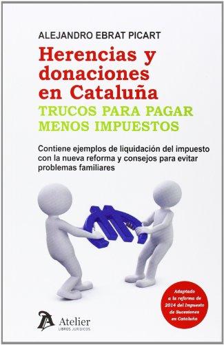 9788415690443: Herencias y donaciones en Cataluña. Trucos para pagar menos impuestos.: Contiene ejemplos de liquidación del impuesto con la nueva reformas y consejos para evitar problemas familiares