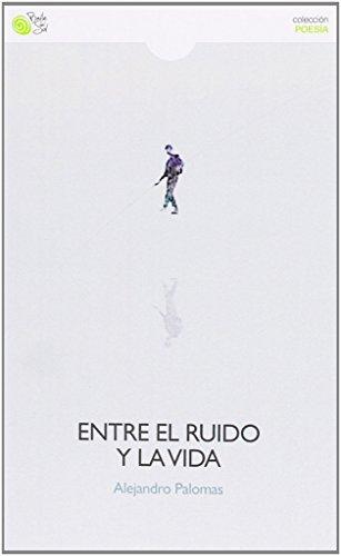9788415700821: Entre El Ruido Y La Vida (Poesia (baile Del Sol))