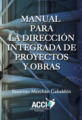 MANUAL PARA LA DIRECCIÓN INTEGRADA DE PROYECTOS: MERCHAN GABALDON, FAUSTINO