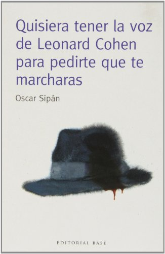 9788415706106: Quisiera tener la voz de Leonard Cohen para pedirte que te marcharas (Base Narrativa Hispánica)