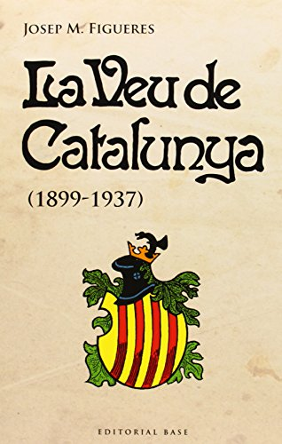 9788415711728: La Veu De Catalunya. 1899-1937 (Base Històrica)