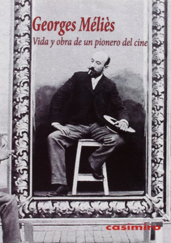 9788415715146: Vida y obra de un pionero del cine (Historia (casimiro))