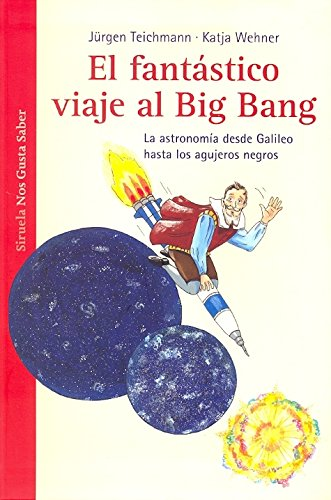 9788415723394: El fantástico viaje al Big Bang / The fantastic journey to the Big Bang: La astronomía desde Galileo hasta los agujeros negros / The Astronomy from ... Ages: We Like to Know) (Spanish Edition)