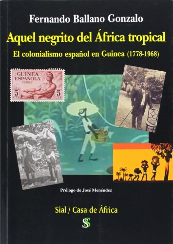 AQUEL NEGRITO DEL AFRICA TROPICAL: El colonialismo español en Guinea (1778-1968): Fernando ...
