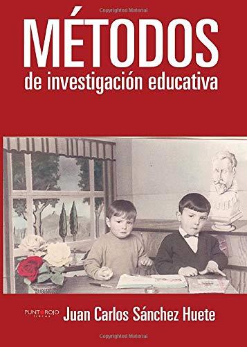 Métodos de investigación educativa (Spanish Edition): Juan Carlos Sánchez