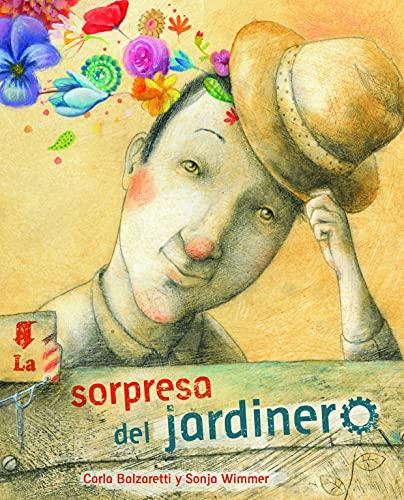 La sorpresa del jardinero Format: Hardcover: Carla BalzarettiIllustrated by