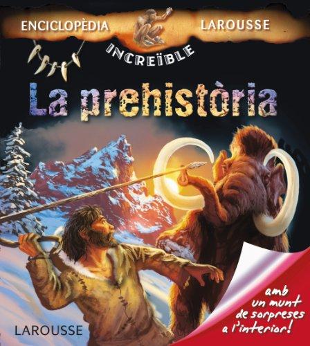 9788415785262: La prehistòria (Larousse - Infantil / Juvenil - Catalán - A Partir De 5/6 Años - Enciclopèdia Increïble 5 Anys)