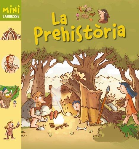 9788415785798: La Prehistòria (Larousse - Infantil / Juvenil - Catalán - A Partir De 5/6 Años - Col.Lecció Mini Larousse)