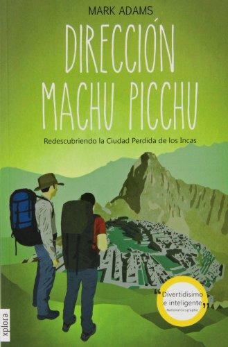 9788415797111: Dirección Machu Picchu. Redescubriendo la Ciudad Perdida de los Incas