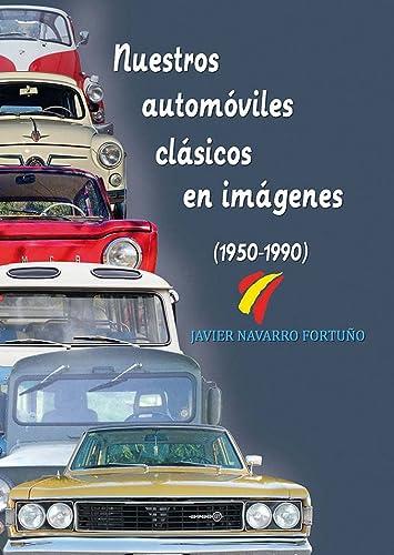 9788415801436: Nuestros automóviles clásicos en imágenes (1950-1990)