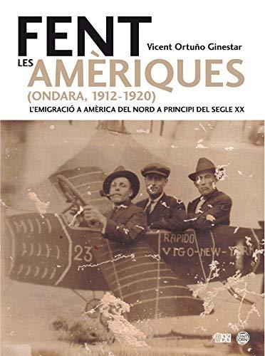 9788415802198: Fent les Amèriques (Ondara 1912-1920): L'emigració a Amèrica del Nord a principi del segle XX (L'entorn)