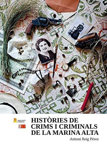 9788415802679: Històries de crims i criminals de la Marina Alta: I Premi d'Investigació i Assaig Antoni-Lluís Carrió i Artigues