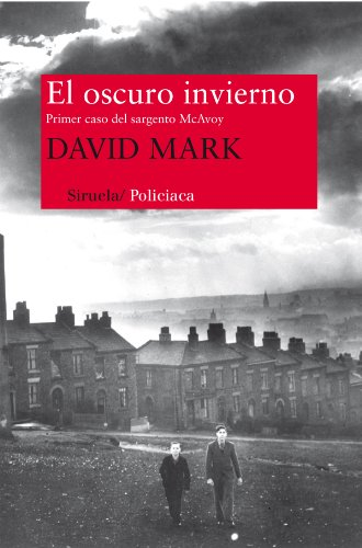 El oscuro invierno / The dark winter: El primer caso del sargento McAvoy / A Detective ...