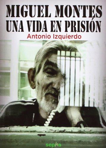 9788415819011: Miguel Montes. Una Vida En Prisión (Biografías)
