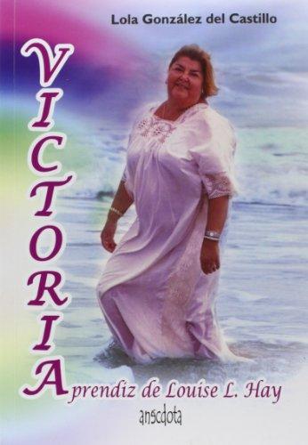9788415819042: Victoria: Aprendiz de Louise L. Hay (Anécdota)