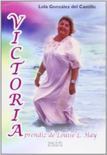 9788415819127: Victoria: Aprendiz de Louise L. Hay (Anécdota)