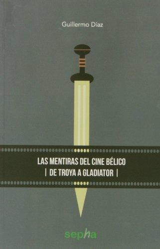 9788415819967: Las Mentiras Del Cine Bélico. De Troya A Gladiator (Libros Abiertos)