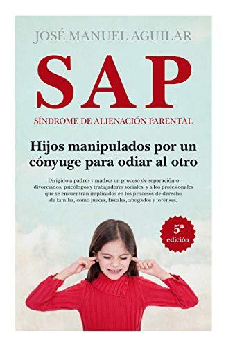 S.A.P. Sindrome de alienacion parental. Hijos manipulados: Aguilar Cuenca, Jose