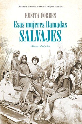 9788415828402: Esas mujeres llamadas salvajes (Memorias y biografías)