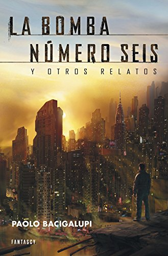 La bomba Numero Seis Y Otros Relatos / The bomb number Six and Other Stories: Bacigalupi, ...