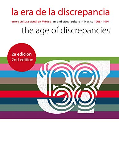 9788415832386: The Age of Discrepancies: Art and Visual Culture in Mexico 1968-1997