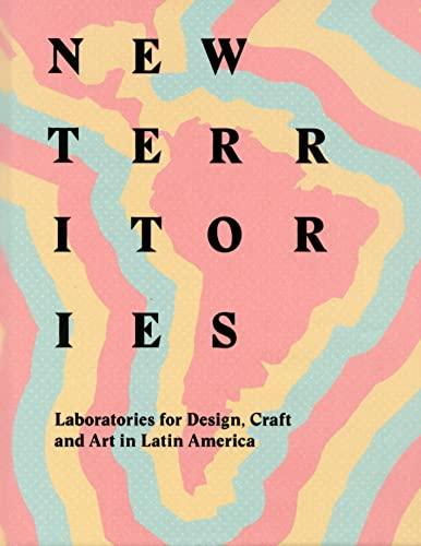 New Territories: Laboratories for Design, Craft and: Mari Carmen Ramirez;