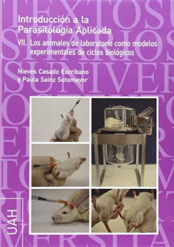 9788415834083: Introducción a la Parasitología Aplicada VII: Los animales de laboratorio como modelos experimentales de ciclos biológicos (Textos Universitarios Ciencias)