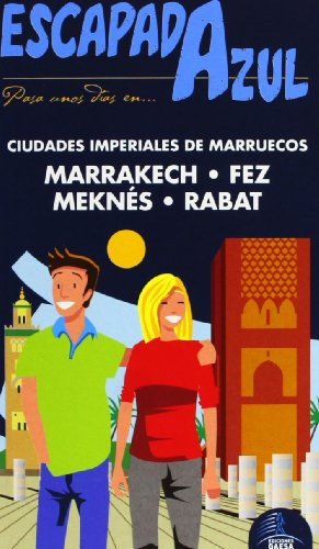 9788415847298: Escapada Azul Ciudades Imperiales de Marruecos / Blue Escape to Imperial Cities of Morocco: Marrakech, Fez, Meknés Y Rabat (Spanish Edition)