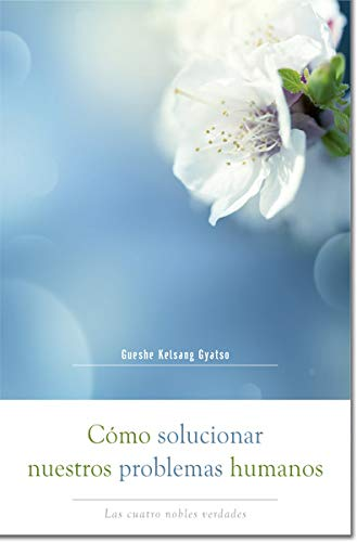 9788415849193: Cómo solucionar nuestros problemas humanos (How to Solve Our Human Problems): Las cuatro nobles verdades (Spanish Edition)