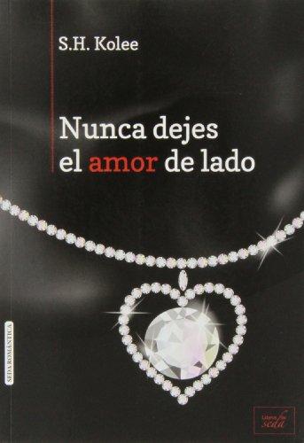 Nunca Dejes El Amor de Lado (Spanish Edition): Kolee, S. H.