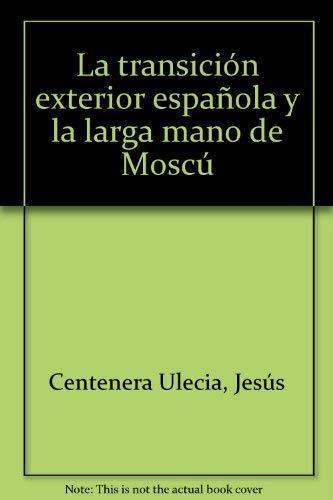 9788415861010: La transición exterior española y la larga mano de Moscú