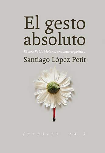 El gesto absoluto: López Petit, Santiago