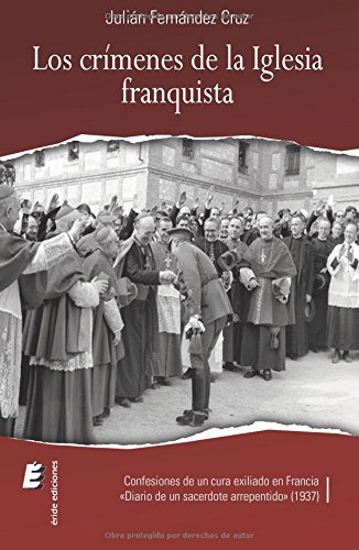 9788415883210: Los Crímenes De La Iglesia Franquista. Confesiones De Un Cura Exiliado En Francia