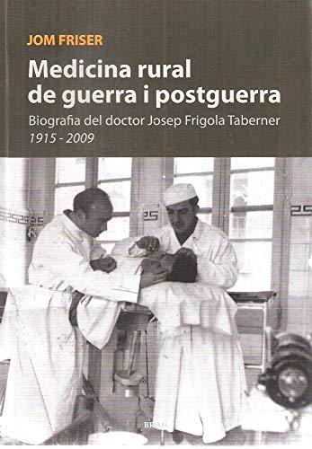 9788415885153: Medicina rural de guerra i postguerra: Biografia del doctor Josep Frigola Taberner (1915 - 2009)