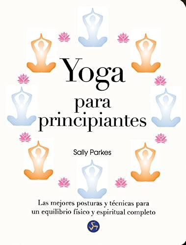 Yoga para principiantes : las mejores posturas: Sally Parkes