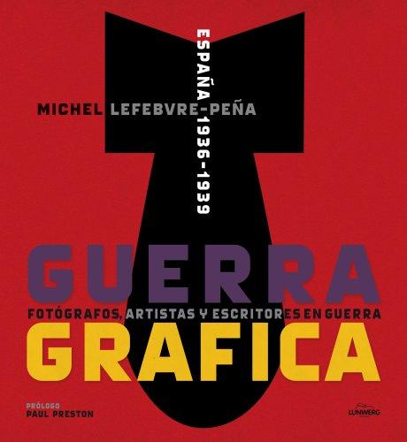 9788415888192: Guerra Grfica. Fotgrafos, artistas y escritores en guerra.