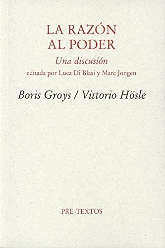 LA RAZÓN AL PODER.UNA DISCUSIÓN.: BORIS GROYS;VITTORIO HÖSLE.