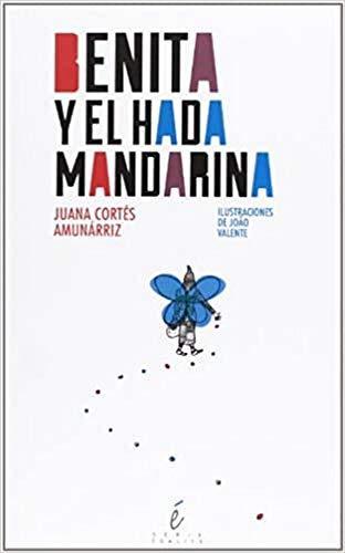 Benita y el hada Mandarina: Juana Cort?s Amurr?niz & Joao Valente