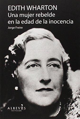 9788415900757: Edith Wharton. Una mujer rebelde en la edad de la inocencia