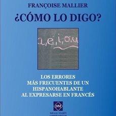 9788415903260: COMO LO DIGO, LOS ERRORES MAS FRECUENTES DE UN HISPANOHABLANTE AL EXPRESARSE EN FRANCES