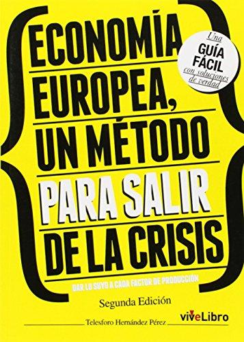 9788415904311: Economía Europea, un método para salir de la crisis: Dar lo suyo a cada factor de producción (ViveLibro)