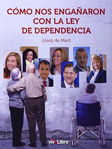 9788415904847: Cómo nos engañaron con la ley de dependencia (Colección viveLibroColección 2+2=4)