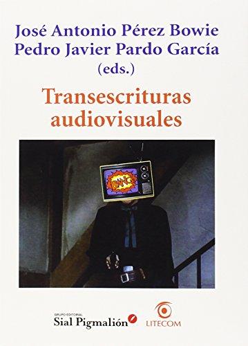 TRANSESCRITURAS AUDIOVISUALES: José Antonio Pérez Bowie, Pedro Javier Pardo García (eds.)