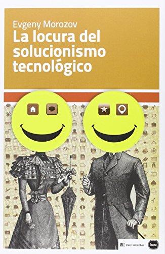 9788415917199: La Locura Del Solucionismo Tecnológico (Ensayos)