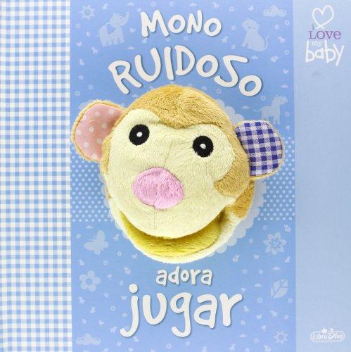 9788415919193: Mono Ruidoso Adora Jugar (+ Marioneta) (I Love My Baby)