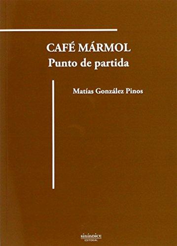CAFE MARMOL: PUNTO DE PARTIDA: Matías González Pinos