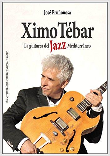 9788415928775: Ximo Tébar. La guitarra del Jazz Mediterráneo
